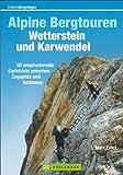 Alpine Bergtouren: Karwendel und Wettersteingebirge. 50 anspruchsvolle Gipfelziele zwischen Zugspitze und Achensee bis zum II. Schwierigkeitsgrad inkl. Übersichtskarten und Tourensteckbriefen