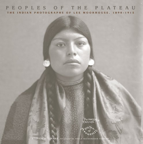 Peoples of the Plateau: The Indian Photographs of Lee Moorhouse, 1898-1915 (Western Legacies)