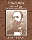 Stowes Bible Astrology (the Bible Founded on Astrology)