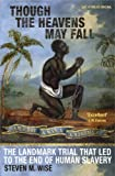 Though the Heavens May Fall: The Landmark Trial That Led to the End of Slavery (184413430X) by STEVEN M. WISE