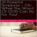 21 Powerful Scriptures: On What the Word of God Can Do for You! | Boomy Tokan