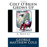 Colt O'Brien Grows Upby George Matthew Cole