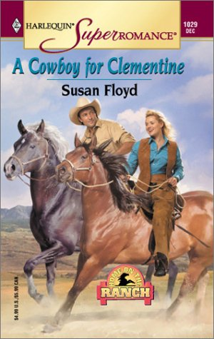 A Cowboy for Clementine: Home on the Ranch (Harlequin Superromance No. 1029), SUSAN FLOYD