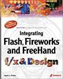 Integrating Flash, Fireworks, and FreeHand f/x & Design: Solutions for Web design workflow