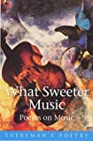 What Sweeter Music: Poems on Music (Everyman Poetry)