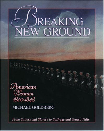 Breaking New Ground: American Women 1800-1848 (Young Oxford History of Women in the United States)