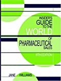 Insider's Guide to the World of Pharmaceutical Sales, Eighth Edition
