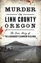 MURDER IN LINN COUNTY, OREGON: THE TRUE STORY OF THE LEGENDARY PLAINVIEW KILLINGS (TRUE CRIME)