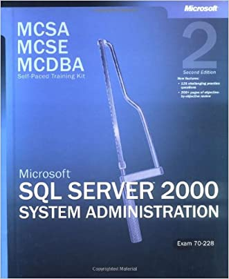 MCSA/MCSE/MCDBA Self-Paced Training Kit: Microsoft® SQL Server? 2000 System Administration, Exam 70-228: Microsoft(r) SQL Server(tm) 2000 System ... Second Edition (Microsoft Press Training Kit)