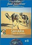 echange, troc Faut pas rêver : Sahara, la route des caravanes