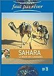 Faut pas r�ver : Sahara, la route des...