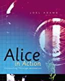 Alice in Action: Computing Through Animation (Introduction to Programming)