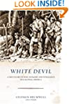 White Devil: A True Story of War, Sav...