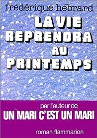 La vie reprendra au printemps par Frédérique Hébrard