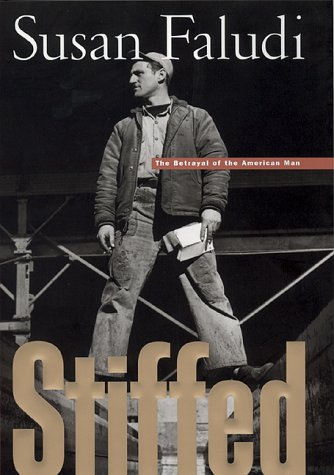 Stiffed: The Betrayal of the American Man, Faludi,Susan