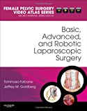 img - for Basic, Advanced, and Robotic Laparoscopic Surgery: Female Pelvic Surgery Video Atlas Series, 1e (Female Pelvic Video Surgery Atlas Series) book / textbook / text book