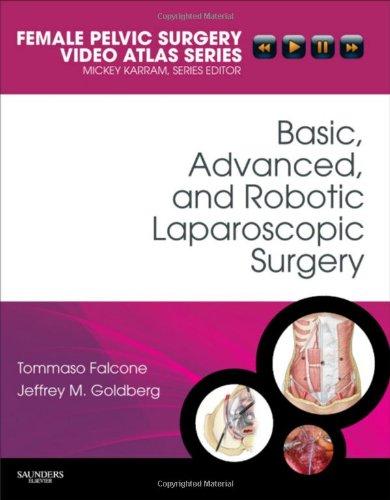 Basic, Advanced, and Robotic Laparoscopic Surgery: Female Pelvic Surgery Video Atlas Series (Female Pelvic Video Surgery Atlas Series)