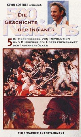 500 Nations - Die Geschichte der Indianer 5: Im Hexenkessel von Revolution und Bürgerkrieg [VHS]