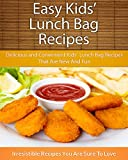 Easy Kids Lunch Bag Recipes: Delicious and Convenient Kids Lunch Bag Recipes That Are New And Fun (The Easy Recipe)