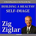 Building a Healthy Self-Image  by Zig Ziglar Narrated by Zig Ziglar