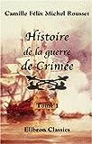 Histoire de la guerre de Crimée: Tome 1