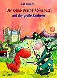 Der kleine Drache Kokosnuss und der große Zauberer - Ingo Siegner