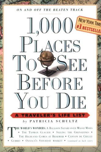1,000 Places to See Before You Die  A Traveler's Life List, Patricia Schultz