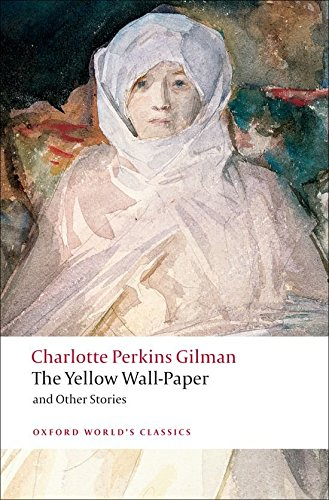 Oxford World's Classics: The Yellow Wall-Paper and Other Stories (World Classics)
