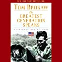 The Greatest Generation Speaks: Letters and Reflections Audiobook by Tom Brokaw Narrated by Tom Brokaw, a supporting cast