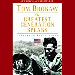 The Greatest Generation Speaks: Letters and Reflections | Tom Brokaw