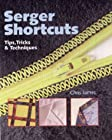 Serger Shortcuts: Tips, Tricks & Techniques