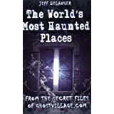 The World's Most Haunted Places: From the Secret Files of Ghostvillage.com ~ Jeff Belanger