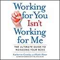 Working for You Isn't Working for Me: The Ultimate Guide to Managing Your Boss Audiobook by Katherine Crowley, Kathi Elster Narrated by Marguerite Gavin