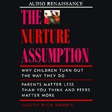 The Nurture Assumption (       ABRIDGED) by Judith Rich Harris Narrated by Paula Parker