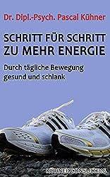 Schritt für Schritt zu mehr Energie: Durch tägliche Bewegung gesund und schlank