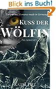 Kuss der Wölfin - Die Ankunft (Fantasy   Gestaltwandler   Paranormal Romance   Band 1)