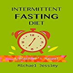 Intermittent Fasting Diet: A Beginner's Manual | Michael Jessimy