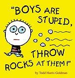 Boys Are Stupid, Throw Rocks at Them!