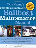 Don Casey s Complete Illustrated Sailboat Maintenance Manual: Including Inspecting the Aging Sailboat, Sailboat Hull and Deck Repair, Sailboat Refinishing, Sailbo