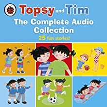 Topsy and Tim: The Complete Audio Collection Audiobook by Jean Adamson, Gareth Adamson Narrated by Daniel Weyman, Kate Rawson