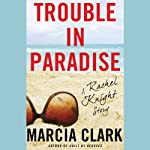 Trouble in Paradise: A Rachel Knight Story (       UNABRIDGED) by Marcia Clark Narrated by January LaVoy