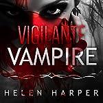 Vigilante Vampire: Bo Blackman Series #5 | Helen Harper