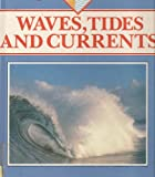 Waves, Tides and Currents (The Sea)