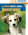 The Super Simple Guide to Housetraining