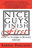 Nice Guys Finish First: How to Succeed in Business and Life