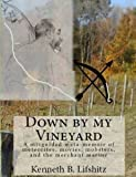 img - for Down by my Vineyard: A misguided meta-memoir of meteorites, merlot, mourning, movies, mobsters, merchant marine, amusement parks, AM Radio (and other ... marginally mismanaged brain?say what (mind?) book / textbook / text book