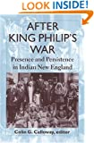 After King Philip's War: Presence and Persistence in Indian New England (Reencounters with Colonialism: New Perspectives on the Americas)