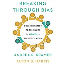 Breaking Through Bias: Communication Techniques for Women to Succeed at Work Audiobook by Andrea S. Kramer, Alton B. Harris Narrated by Karen Saltus