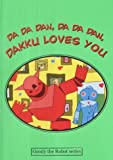 Da Da Dan, Da Da Dan, Dakku Loves You (Goody the Robot)