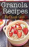 Granola Recipes: The Ultimate Guide